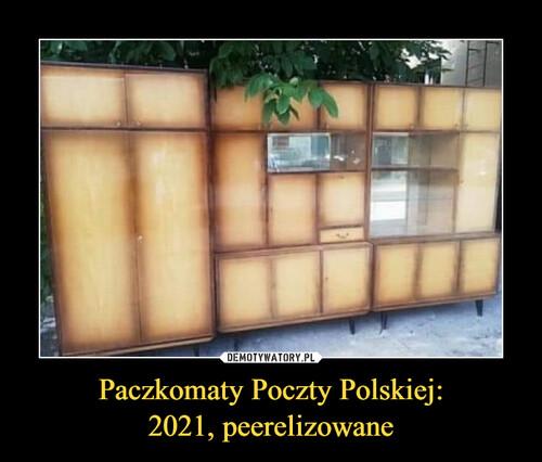 Paczkomaty Poczty Polskiej: 2021, peerelizowane
