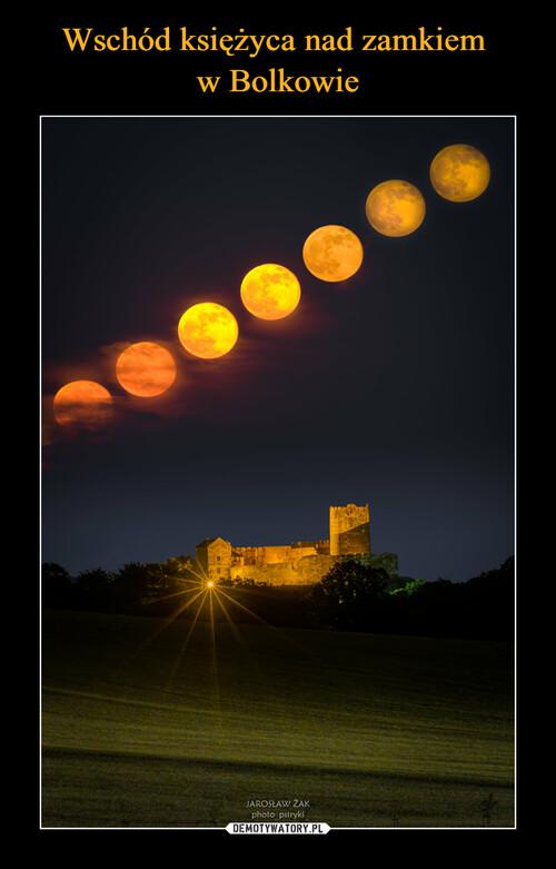 Wschód księżyca nad zamkiem  w Bolkowie