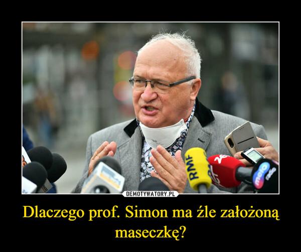Dlaczego prof. Simon ma źle założoną maseczkę? –