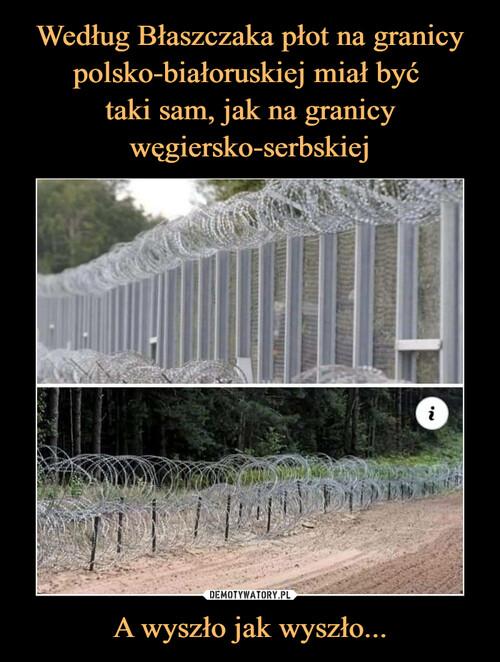 Według Błaszczaka płot na granicy polsko-białoruskiej miał być  taki sam, jak na granicy węgiersko-serbskiej A wyszło jak wyszło...