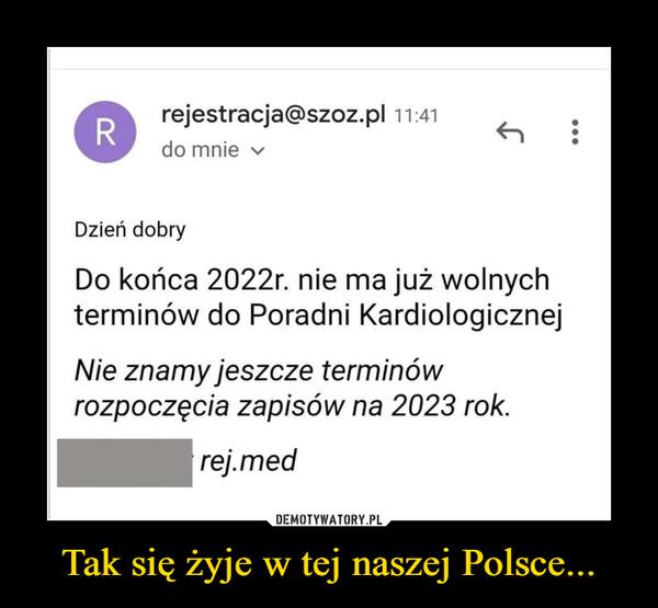 Tak się żyje w tej naszej Polsce... –  rejestracja@szoz.pl i 4 do mnie Dzień dobry Do końca 2022r. nie ma już wolnych terminów do Poradni Kardiologicznej Nie znamy jeszcze terminów rozpoczęcia zapisów na 2023 rok.