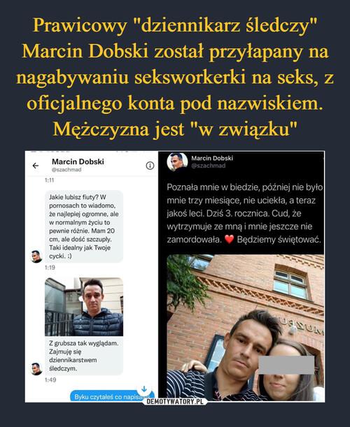 """Prawicowy """"dziennikarz śledczy"""" Marcin Dobski został przyłapany na nagabywaniu seksworkerki na seks, z oficjalnego konta pod nazwiskiem. Mężczyzna jest """"w związku"""""""