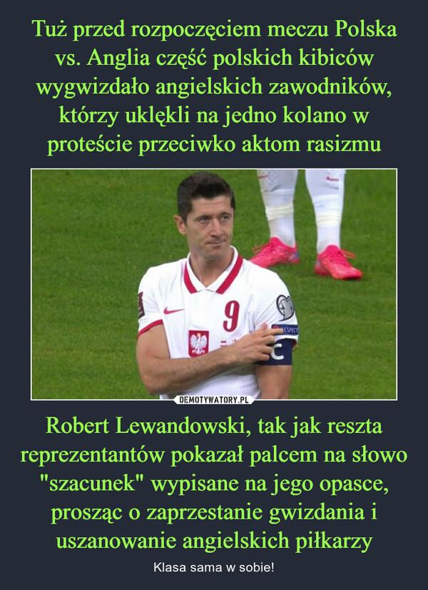 """Robert Lewandowski, tak jak reszta reprezentantów pokazał palcem na słowo """"szacunek"""" wypisane na jego opasce, prosząc o zaprzestanie gwizdania i uszanowanie angielskich piłkarzy – Klasa sama w sobie!"""
