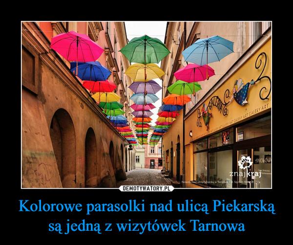 Kolorowe parasolki nad ulicą Piekarską są jedną z wizytówek Tarnowa –
