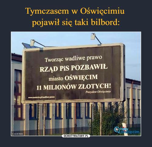 Tymczasem w Oświęcimiu  pojawił się taki bilbord: