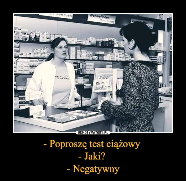 - Poproszę test ciążowy - Jaki? - Negatywny –