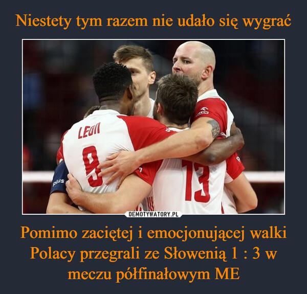 Pomimo zaciętej i emocjonującej walki Polacy przegrali ze Słowenią 1 : 3 w meczu półfinałowym ME –