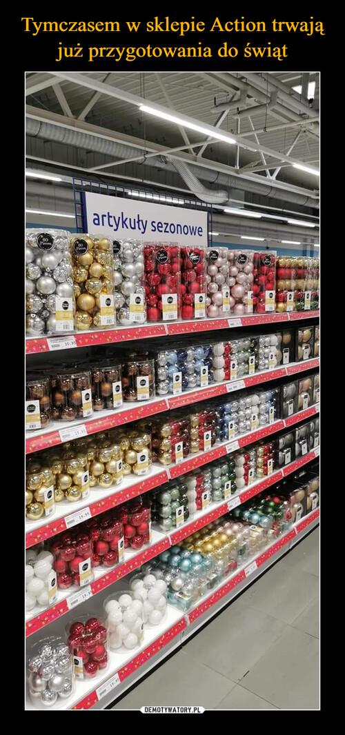 Tymczasem w sklepie Action trwają już przygotowania do świąt