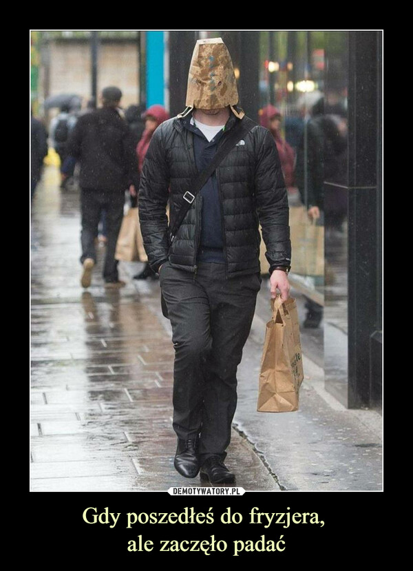 Gdy poszedłeś do fryzjera, ale zaczęło padać –