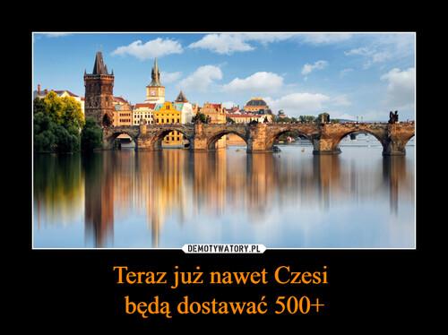 Teraz już nawet Czesi  będą dostawać 500+