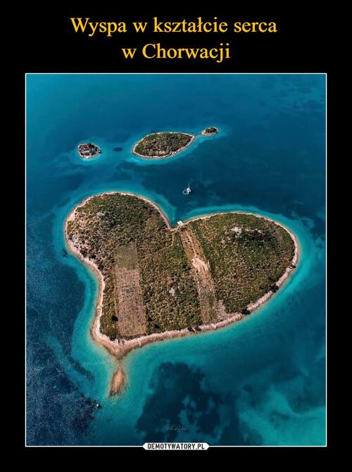 Wyspa w kształcie serca  w Chorwacji