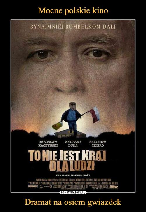 Mocne polskie kino Dramat na osiem gwiazdek