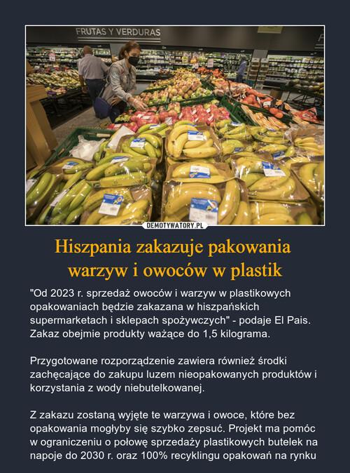 Hiszpania zakazuje pakowania  warzyw i owoców w plastik