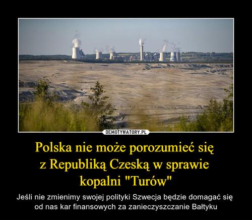 """Polska nie może porozumieć się  z Republiką Czeską w sprawie  kopalni """"Turów"""""""
