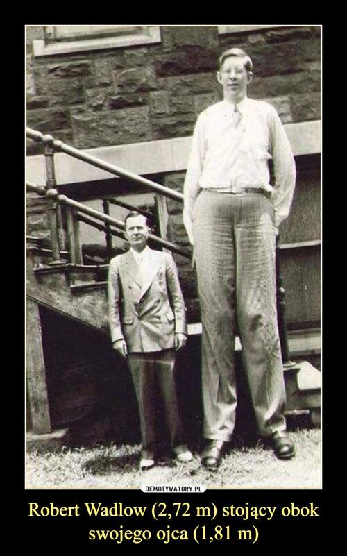 Robert Wadlow (2,72 m) stojący obok swojego ojca (1,81 m)