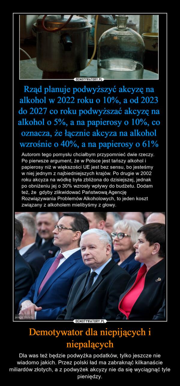 Demotywator dla niepijących i niepalących – Dla was też będzie podwyżka podatków, tylko jeszcze nie wiadomo jakich. Przez polski ład ma zabraknąć kilkanaście miliardów złotych, a z podwyżek akcyzy nie da się wyciągnąć tyle pieniędzy.