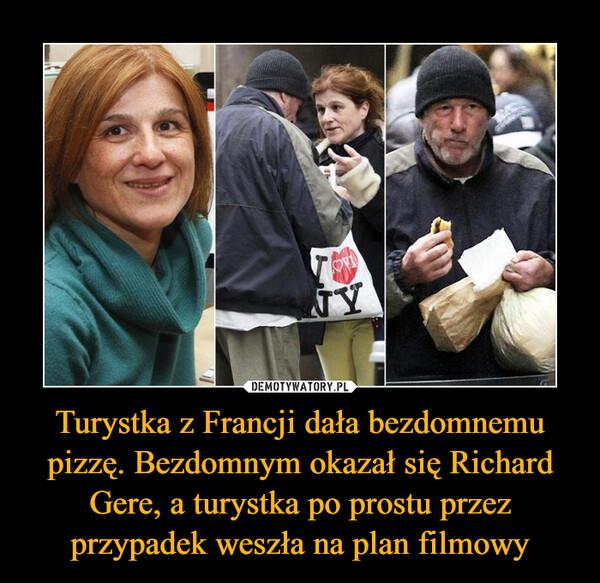 Turystka z Francji dała bezdomnemu pizzę. Bezdomnym okazał się Richard Gere, a turystka po prostu przez przypadek weszła na plan filmowy –