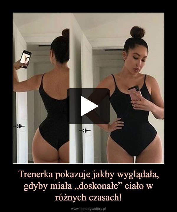 """Trenerka pokazuje jakby wyglądała, gdyby miała """"doskonałe"""" ciało w różnych czasach! –"""