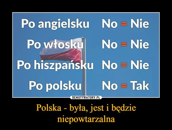Polska - była, jest i będzie niepowtarzalna