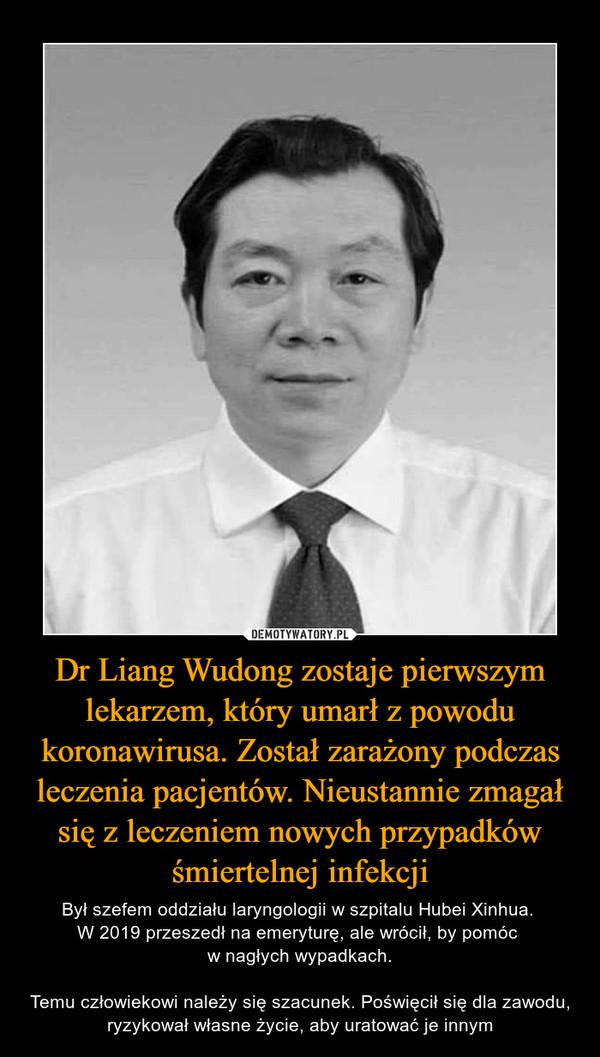 Dr Liang Wudong zostaje pierwszym lekarzem, który umarł z powodu koronawirusa. Został zarażony podczas leczenia pacjentów. Nieustannie zmagał się z leczeniem nowych przypadków śmiertelnej infekcji
